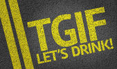 TGIF Let's Drink written on the road — Stock Photo