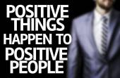Business man with the text Positive Things Happen to Positive People in a concept image — Foto de Stock