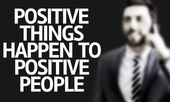 Business man with the text Positive Things Happen to Positive People in a concept image — Stock Photo