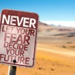 ������, ������: Never Let Your Fear Decide your Future sign