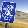 I Blog About You Every Day sign — Stock Photo #59676057