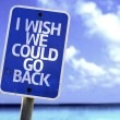 I Wish We Could Go Back sign — Stock Photo #59676139