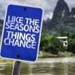 Like The Seasons Things Change sign — Stock Photo #59676393