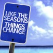 Like The Seasons Things Change sign — Stock Photo #59676397