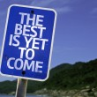 The Best Is Yet to Come sign — Stock Photo #59676939
