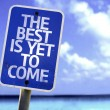The Best Is Yet to Come sign — Stock Photo #59676947