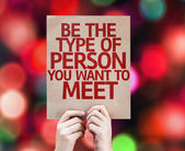 Be The Type of Person You Want to Meet card — Stock Photo