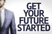 Get Your Future Started written with a business man — Stock Photo