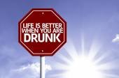 Life Is Better When You Are Drunk written on red road sign — Stock Photo