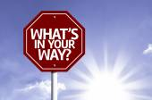 What's in Your Way? written on red road sign — Stock Photo