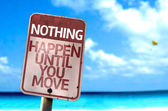 Nothing Happen Until You Move sign — Stock Photo