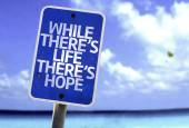 While There's Life There's Hope sign — Stock Photo