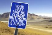 Your Past May Be Cloudy But Your Future is Sunny sign — Stock Photo