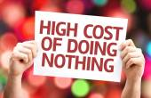 High Cost of Doing Nothing card — Stock Photo