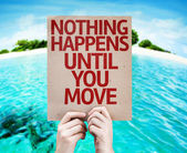 Nothing Happens Until You Move card — Stock Photo
