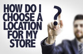 Text: How Do I Choose a Location for My Store? — Stock Photo