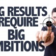 Text: Big Results Require Big Ambitions — Stock Photo #71124415