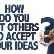 Постер, плакат: Text: How Do You Get Others To Accept Your Ideas