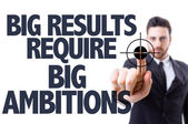 Text: Big Results Require Big Ambitions — Stock Photo