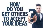 Text: How Do You Get Others To Accept Your Ideas? — Stok fotoğraf