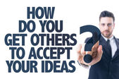 Text: How Do You Get Others To Accept Your Ideas? — Stock Photo