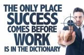 Text: The Only Place Success Comes Before Work is in the Dictionary — Stock Photo
