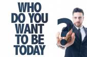 Text: Who Do You Want to be Today? — Stock Photo
