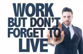 Text: Work But Don't Forget to Live — Stock Photo