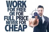 Text: Work For Free or For Full Price Never for Cheap — Stock Photo
