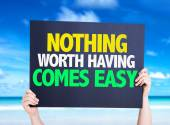 Nothing Worth Having Comes Easy card — Stock Photo