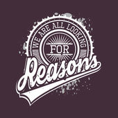 We Are All Looking For Reasons T-shirt Typography, Vector Illust — Stock Vector