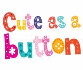 Cute as a button decorative type — Stock Vector
