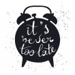 """Black silhouette of alarm clock on white background with inscription """"It is never too late"""" — Stock Vector #73935965"""