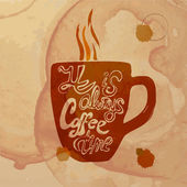 Vector illustration with hand-drawn lettering.It is always coffee time — Stock Vector