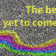 """The best is yet to come"" and a rainbow painted — Stock Photo #65318593"