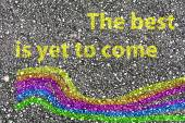 """""""The best is yet to come"""" and a rainbow painted — Stock Photo"""