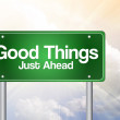 Good Things, Just Ahead Green Road Sign, business concep — Stock Photo #65798229