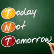Today Not Tomorrow — Stock Photo #68480557