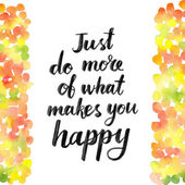 Just do more of what makes you happy. — Stock Vector