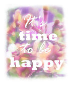 It's time to be happy lettering on unfocused floral background. Greeting card. Pink abstract blurry backdrop. Can be used as invitation, sale, poster, print on t-shirt. Quote, motto, positive slogan. — Stock Photo