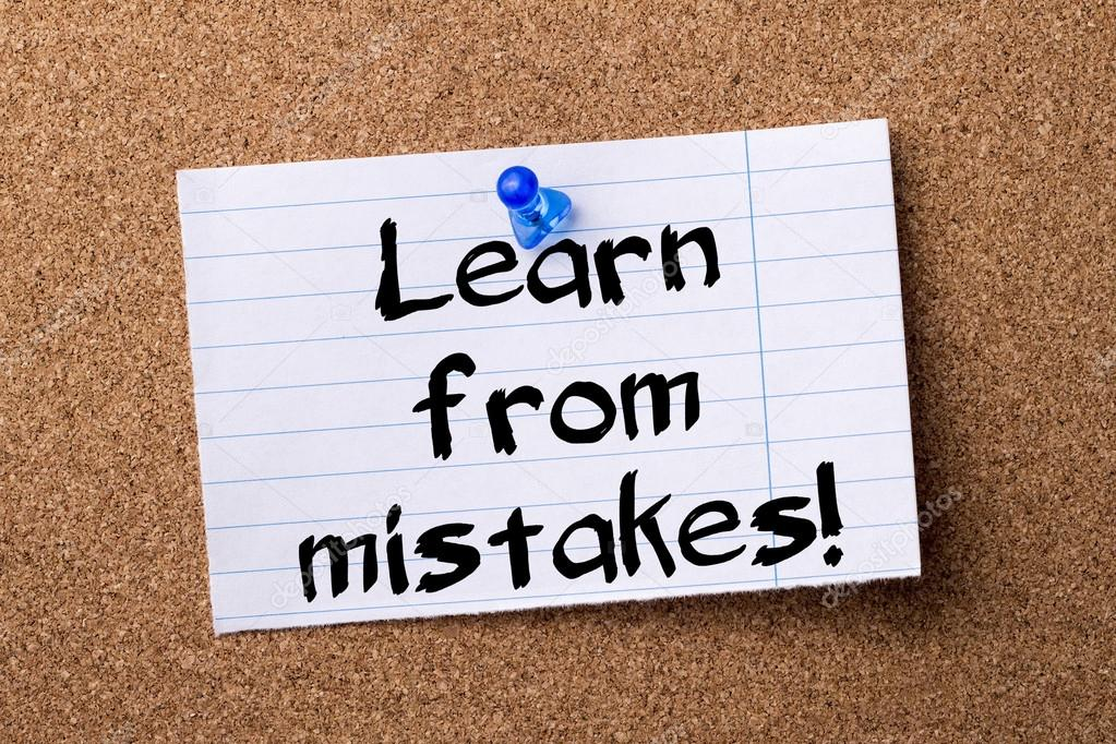 "learning from a mistake You've made a mistake now what amy gallo april 28, 2010 ""if you are going to pay the price for making the mistake, you need to get the learning."