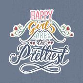 "Romantic quote ""Happy girls are the prettiest"" — Stock Vector"