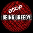 Постер, плакат: Stop Being Greedy Shows Warning Sign And Caution