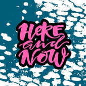 Life is in the here and now concept hand lettering motivation poster Artistic modern brush calligraphy design for a logo greeting cards invitations posters banners t-shorts seasonal greetings illustrations