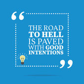 Inspirational motivational quote The road to hell is paved with good intentions Simple trendy design