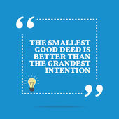 Inspirational motivational quote The smallest good deed is better than the grandest intention Simple trendy design