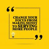 Inspirational motivational quote Change your focus from making money to serving more people Simple trendy design