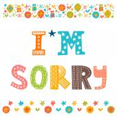 I'm sorry design card  Hand drawn phrase with decorative elements Conceptual lettering Vector illustration