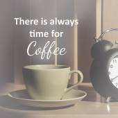 Quote : There is always time for coffee