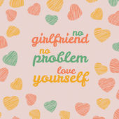 'No girlfriend No problem Love yourself' Selfish Valentine's Day Card Love Card with hearts Egoistic flyer with hearts Grunge backdrop with scratches Seamless pattern